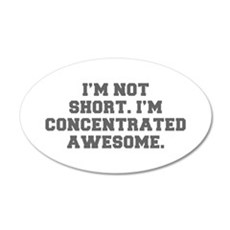 I M NOT SHORT I M CONCENTRATED AWESOME-Fre gray Wa