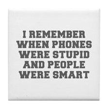 I REMEMBER WHEN PHONES WERE STUPID AND PEOPLE WERE