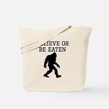 Believe Or Be Eaten Tote Bag