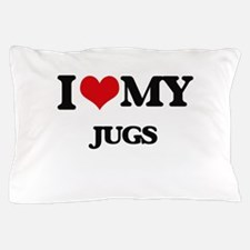 I love my Jugs Pillow Case