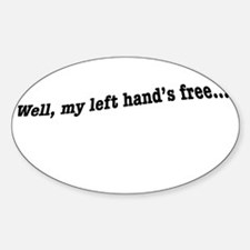 Well, my left hand's free Decal