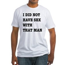 I did not have sex with that man Shirt