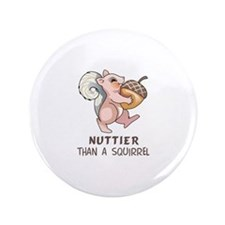"Nuttier Than A Squirell 3.5"" Button"