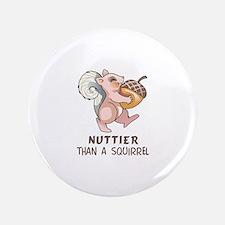 "Nuttier Than A Squirell 3.5"" Button"