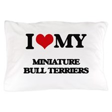I love my Miniature Bull Terriers Pillow Case
