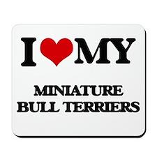 I love my Miniature Bull Terriers Mousepad