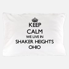 Keep calm we live in Shaker Heights Oh Pillow Case
