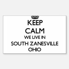 Keep calm we live in South Zanesville Ohio Decal