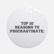 TOP 10 REASONS TO PROCRASTINATE-Fre gray Ornament
