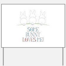 Some Bunny Loves Me Yard Sign
