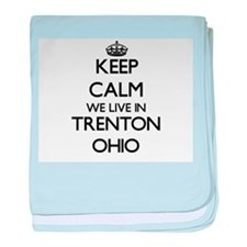 Keep calm we live in Trenton Ohio baby blanket
