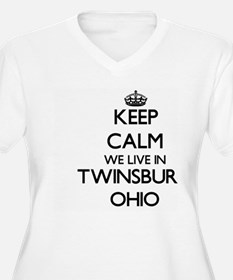 Keep calm we live in Twinsburg O Plus Size T-Shirt