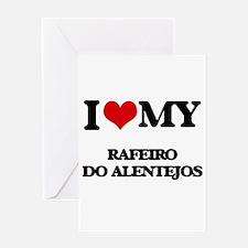 I love my Rafeiro Do Alentejos Greeting Cards
