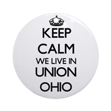 Keep calm we live in Union Ohio Ornament (Round)