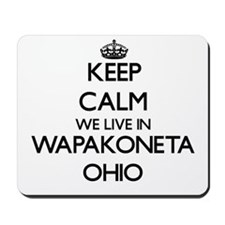 Keep calm we live in Wapakoneta Ohio Mousepad