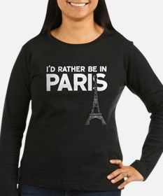 I'd Rather Be In Paris Long Sleeve T-Shirt