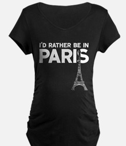 I'd Rather Be In Paris Maternity T-Shirt