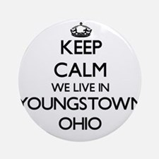 Keep calm we live in Youngstown O Ornament (Round)