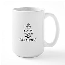 Keep calm we live in Ada Oklahoma Mugs
