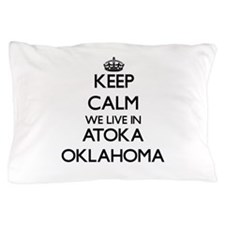 Keep calm we live in Atoka Oklahoma Pillow Case