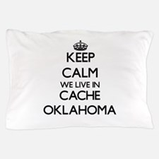 Keep calm we live in Cache Oklahoma Pillow Case