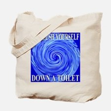 Go Flush Yourself Down A Toil Tote Bag
