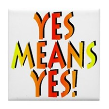 Yes Means Yes! Tile Coaster