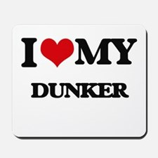 I love my Dunker Mousepad