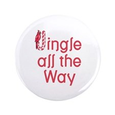 """JINGLE ALL THE WAY 3.5"""" Button"""