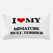 I love my Miniature Bull Terrier Pillow Case