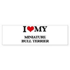 I love my Miniature Bull Terrier Bumper Bumper Sticker