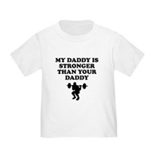 My Daddy Is Stronger Than Your Daddy T-Shirt