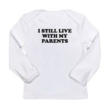 I Still Live With My Parents Long Sleeve T-Shirt