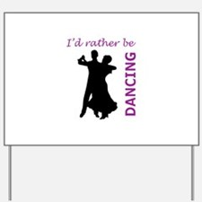 RATHER BE DANCING Yard Sign