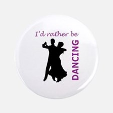 """RATHER BE DANCING 3.5"""" Button"""