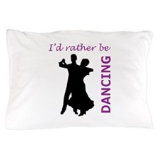 RATHER BE DANCING Pillow Case