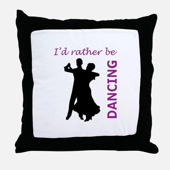 RATHER BE DANCING Throw Pillow