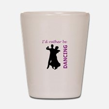 RATHER BE DANCING Shot Glass