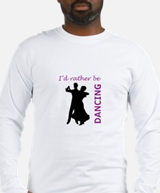 RATHER BE DANCING Long Sleeve T-Shirt