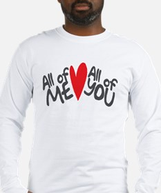 All of me loves all of you Long Sleeve T-Shirt