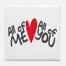 All of me loves all of you Tile Coaster