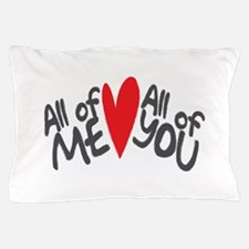 All of me loves all of you Pillow Case