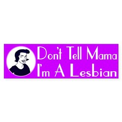 Don't Tell Mama I'm A Lesbian (sticker)