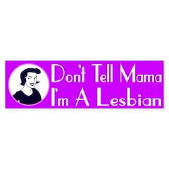 Don't Tell Mama I'm A Lesbian (sticker)