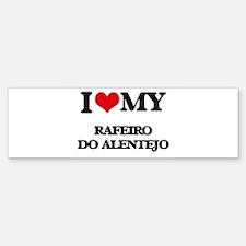 I love my Rafeiro Do Alentejo Bumper Bumper Bumper Sticker