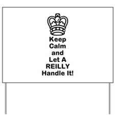 Keep Calm and Let A REILLY Handle It! Yard Sign