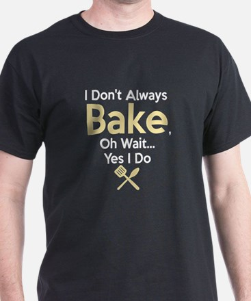 Funny Baking Gift I Don't Always Bak T-Shirt