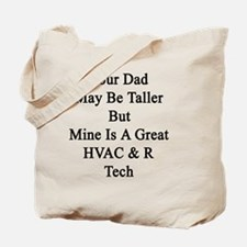 Your Dad May Be Taller But Mine Is A Grea Tote Bag