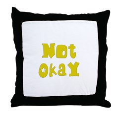 Not Okay Throw Pillow