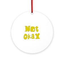 Not Okay Ornament (Round)